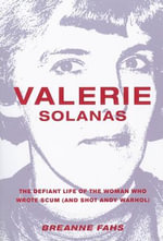 Valerie Solanas : The Defiant Life of the Woman Who Wrote Scum (and Shot Andy Warhol) - Breanne Fahs