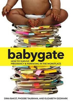 Babygate : How to Survive Pregnancy and Parenting in the Workplace - Dina Bakst