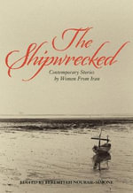 The Shipwrecked : Contemporary Stories by Womenfrom Iran