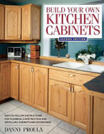 Build Your Own Kitchen Cabinets : Popular Woodworking - Danny Proulx