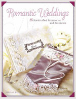 Romantic Weddings : 25 Handcrafted Accessories and Keepsakes - Rebekah Meier
