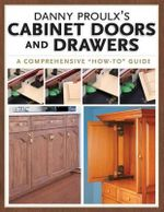 Danny Proulx's Cabinet Doors and Drawers : A Comprehensive