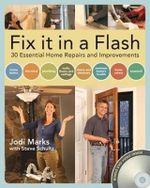Fix it in a Flash : 30 Essential Home Repairs and Improvements - Jodi Marks
