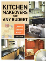 Kitchen Makeovers for Any Budget :  Layout, Design, Build - Chris Gleason