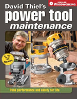 David Thiel's Power Tool Maintenance : Peak Performance and Safety for Life - David Thiel