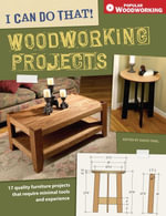 I Can Do That! Woodworking Projects : 17 quality furniture projects that require minimal tools and experience