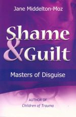 Shame and Guilt : Masters of Disguise - Jane Middleton-Moz