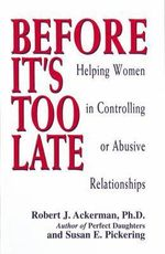 Before it's Too Late : Helping Women in Abusive or Controlling Relationships - Robert J. Ackerman