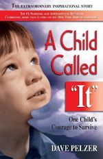 A Child Called It : An Abused Child's Journey from Victim to Victor - Dave Pelzer