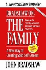 Bradshaw on the Family : A New Way of Creating Soild Self-Esteem :  A New Way of Creating Soild Self-Esteem - John Bradshaw