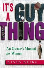 It's a Guy Thing :  A Owner's Manual for Women - David Deida