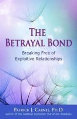 The Betrayal Bond : Breaking Free of Exploitative Relationships - Patrick Carnes