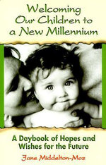 Welcoming Our Children to a New Millennium : A Daybook of Hopes and Wishes for the Future - Jane Middelton-Moz