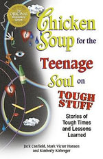 Chicken Soup for the Teenage Soul on Tough Stuff : Stories of Tough Times and Lessons Learned - Jack Canfield