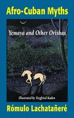Afro-Cuban Myths : Yemaya and Other Orishas - Romulo Lachatanere