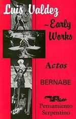 Early Works : Actos, Bernabe AND Pensamiento Serpentino - Luis Valdez
