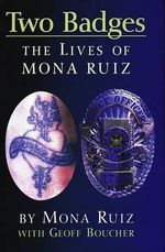 Two Badges : The Lives of Mona Ruiz - Mona Ruiz