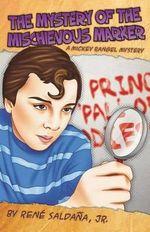 The Mystery of the Mischievous Marker / El Misterio del Malvado Marcador : A Mickey Rangel Mystery / Colecci N Mickey Rangel, Detective Privado - Jr Saldaa