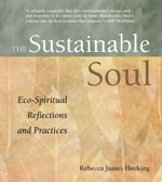 Sustainable Soul : Eco-spiritual Reflections and Practices - Rebecca James Hecking