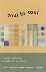 Soul to Soul : Fourteen Gatherings for Reflection and Sharing - Christine Robinson