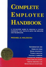 Complete Employee Handbook : A Step-by-step Guide to Creating a Custom Handbook That Protects Both the Employer and the Employee - Michael A. Holzschu