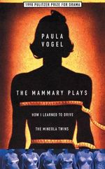 The Mammary Plays : Two Plays - Paula Vogel