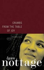 Crumbs from the Table of Joy : And Other Plays - Lynn Nottage