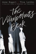 The Viewpoints Book : A Practical Guide to Viewpoints and Composition - Anne Bogart