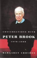 Conversations with Peter Brook : 1970-2000 - Margaret Croyden