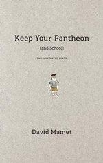 Keep Your Pantheon (and School) : Two Unrelated Plays - Professor David Mamet