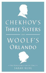 Chekhov's Three Sisters and Woolf's Orlando : Two Renderings for the Stage - Virginia Woolf