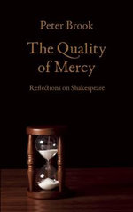 The Quality of Mercy : Reflections on Shakespeare - Peter Brook, Etc