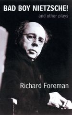 Bad Boy Nietzsche! and Other Plays - Richard Foreman