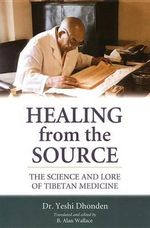 Healing from the Source : The Science and Lore of Tibetan Medicine - Yeshe Dhondon