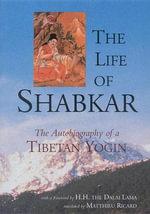 The Life of Shabkar : The Autobiography of a Tibetan Yogin - Tsogdruk Rangdrol Shabkar
