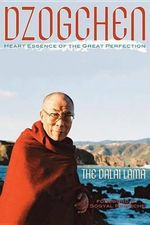 Dzogchen : Heart Essence of the Great Perfection - Dalai Lama XIV