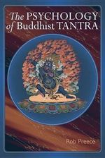 Psychology of Buddhist Tantra : Stuff and More Old Stuff - Rob Preece