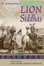 Lion of Siddhas : The Life and Teachings of Padampa Sangye - Padampa Sangye