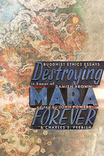 Destroying Mara Forever : Buddhist Ethics Essays in Honour of Damien Keown