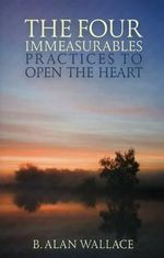 Four Immeasurables : Practices to Open the Heart - B. Alan Wallace
