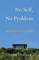 No Self, No Problem : Awakening to Our True Nature - Anam Thubten