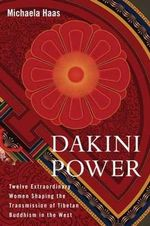 Dakini Power : Women's Wisdom for the Modern World - Michaela Haas