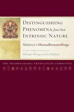 Distinguishing Phenomena from Their Intrinsic Nature : Maitreya's Dharmadharmatavibhanga with Commentaries by Khenpo Shenga and Ju Mipham - Khenpo Shenga
