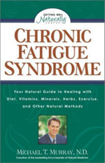 Chronic Fatigue Syndrome : Your Natural Guide to Healing with Diet, Vitamins, Minerals, Herbs, Exercise, and Other Natural Methods - Michael T. Murray