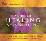 Music for Healing and Unwinding : Two Pioneers in the Emerging Field of Sound Healing - Steven Halpern
