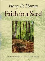 Faith in a Seed : The Dispersion of Seeds and Other Late Natural History Writings :  The Dispersion of Seeds and Other Late Natural History Writings - Henry David Thoreau