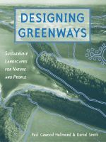 Designing Greenways : Sustainable Landscapes for Nature and People - Paul Cawood Hellmund