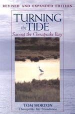 Turning the Tide : Saving the Chesapeake Bay - Tom Horton