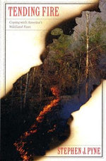 Tending Fire: Coping with America's Wildland Fires :  Coping with America's Wildland Fires - Stephen J Pyne