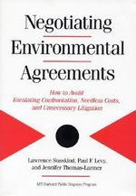 Negotiating Health and Safety Agreements : How to Avoid Escalating Confrontation Needless Costs and Unnecessary Litigation - Lawrence E. Susskind